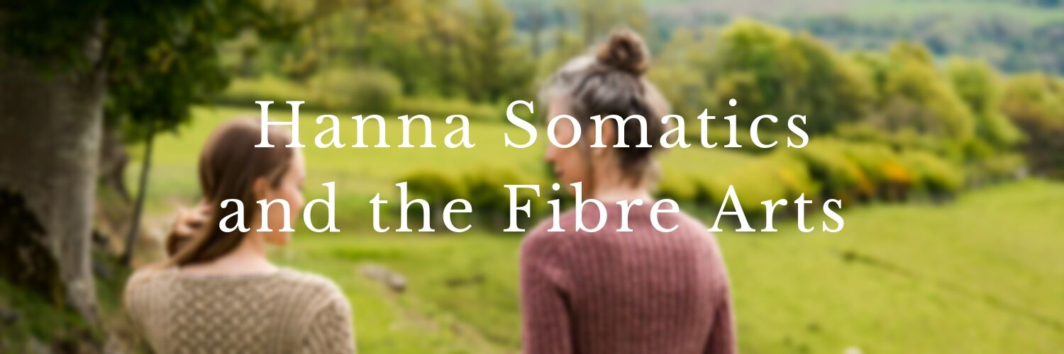 Hanna Somatics and the Fibre Arts