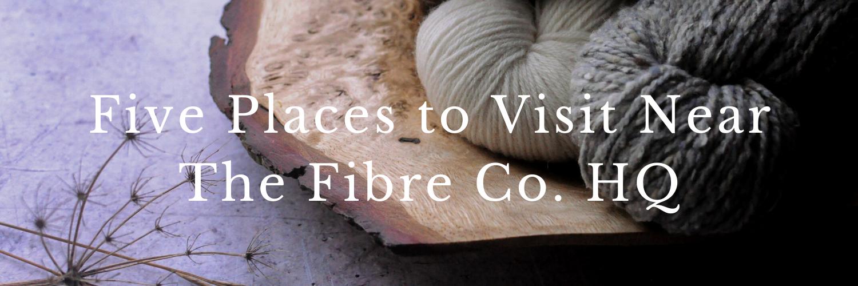 Five Places to Visit Near The Fibre Co. HQ