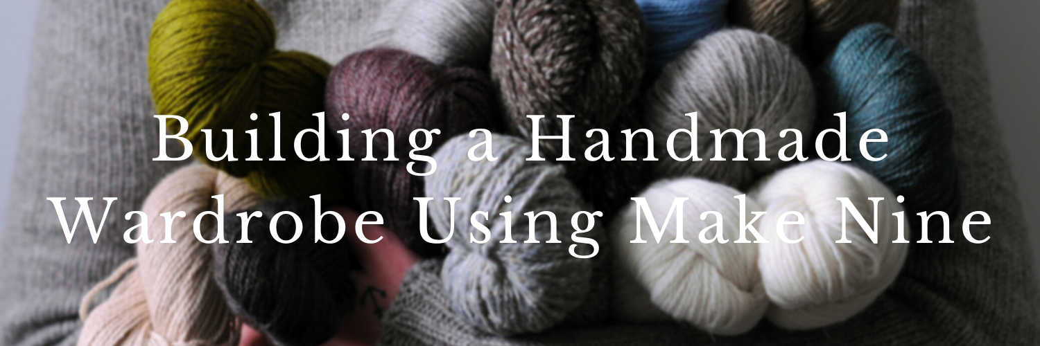 "Graphic that says ""Building a Handmade Wardrobe Using Make Nine"" and in the background is a crop of someone holding lots of yarn in their arms"